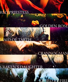 the Red Priestess, the golden rose, the Maid of Tarth, Crannogman, the Kraken's daughter and Ygritte, kissed by fire