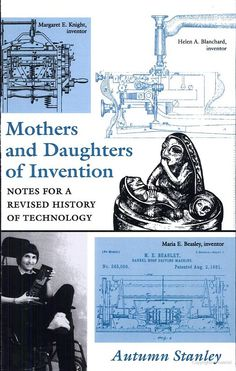 Mothers and Daughters of Invention: Notes for a Revised History of Technology - Autumn Stanley - Google Books