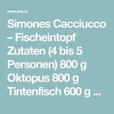 Simones Cacciucco – Fischeintopf Zutaten (4 bis 5 Personen) 800 g Oktopus 800 g Tintenfisch 600 g Glatthai 600 g Meeraal 5 verschiedene Fische mit Gräten (z.B. Himmelgucker, Knurrhahn, Drachenkopf oder Barsch) 400 g Seezikaden 300 g Miesmuscheln 800 g geschälte Tomaten (wahlweise Tomatensoße) 3 Mussels, Octopus, Italian Cuisine, Tuscany