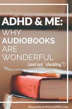 ADHD and Me: Why Audiobooks are Wonderful (and not Cheating) — Smart Girls with ADHD Adhd Odd, Adhd And Autism, Adhd Signs, Adhd Brain, Adhd Help, Adhd Diet, Adhd Strategies, Attention Deficit Disorder, Adhd Symptoms
