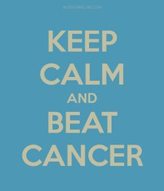 Keep Calm and Beat Cancer.