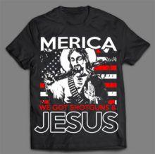 WE GOT SHOTGUNS AND JESUS T-SHIRT