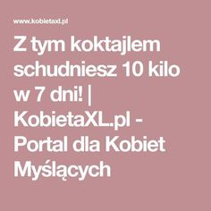 Z tym koktajlem schudniesz 10 kilo w 7 dni! | KobietaXL.pl - Portal dla Kobiet Myślących Herbal Remedies, Natural Remedies, Dandruff Remedy, Health Motivation, Natural Living, Health And Beauty, Herbalism, Health Fitness, Food And Drink