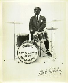 Art Blakey, one of my early inspirations.