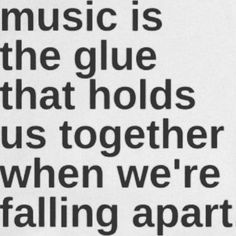 With the ability to sweep us into heights of ecstasy, or reduce us to tears; music is a form of glue that can hold us all together when we're falling apart.Music is a true gift of God. Music Is My Escape, I Love Music, Music Is Life, Good Music, My Music, Music Stuff, Music Lyrics, Music Quotes, Music Songs