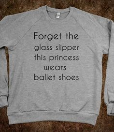 """forget the glass slipper. This prinecess wears ballet shoes."" #ballet #jumper"