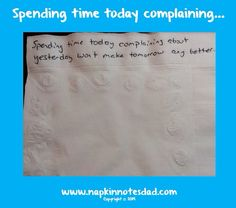 Napkin Note: Spending time today complaining about yesterday…  Pack. Write. Connect.