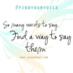 So many words to say. Find a way to say the.