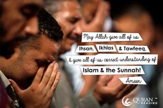 May Allah give all of us Ihsan, Ikhlas and Tawfeeq, and give all of us correct understanding of Islam and the Sunnah! Ameen