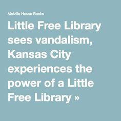 Little Free Library sees vandalism, Kansas City experiences the power of a Little Free Library » MobyLives