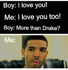 Yeah That's Definitely Me. Drake In My Love Forever And Always. No One Comes Before Him.