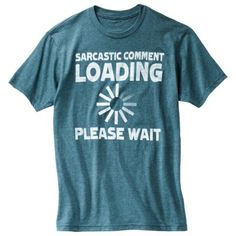 LOL! This shirt says it all! haha! Sarcastic Comment Men's Graphic Tee - Baltic Teal Heather