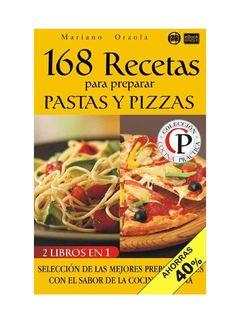 168 recetas para preparar pastas y pizzas