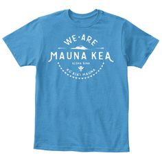 #We Are Mauna Kea-Designed by Sylvia M. | Teespring