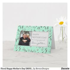 Shop Floral Happy Mother's Day DAUGHTER Photo Card created by BereanDesigns. Mother Card, Mother Day Gifts, Happy Mothers Day Daughter, Mother Photos, Happy Mother's Day Card, Mother's Day Photos, Custom Greeting Cards, Thoughtful Gifts, Photo Cards