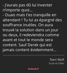 The retort quotI have invented anything for him O Teen Wolf Scott, Citations Film, Teen Wolf Funny, V For Vendetta, Nct, Kpop, Dylan O'brien, Some Words, Diy For Teens