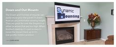 Dynamic Mounting TV Mounts fit over fireplaces, pull down for easy TV viewing and some even swivel. Click here to find out more about Dynamic Mountings today!