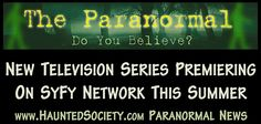 New Paranormal Ghost Hunting Shows Premiering On SyFy This Summer - PARANORMAL NEWS - Haunted Society Paranormal Network