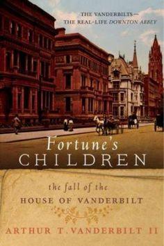 Fortune's Children - The Fall of the House of Vanderbilt by Arthur T. Vanderbilt