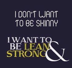 I don't want to be skinny. I want to be lean & strong. I want to feel comfortable in my own skin. That's all <3