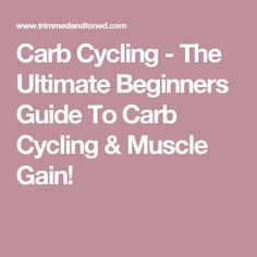 Carb Cycling - The Ultimate Beginners Guide To Carb Cycling & Muscle Gain!