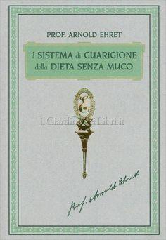 Il sistema di guarigione della dieta senza muco (Arnold Ehret) http://www.ilgiardinodeilibri.it/libri/__sistema_guarigione_dieta_senza_muco.php