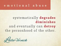 """""""Emotional abuse systematically degrades, diminishes, and eventually can destroy the personhood of the other"""" -Leslie Vernick leslievernick.com pinterest.com/leslievernick #emotionalabuse"""