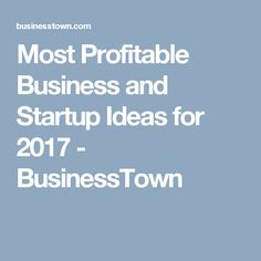 Most Profitable Business and Startup Ideas for 2017 - BusinessTown