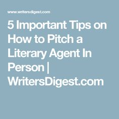 5 Important Tips on How to Pitch a Literary Agent In Person | WritersDigest.com