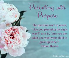 Parenting with Purpose. Are you the adult you want your child to grow up to be? Read more at Godinreallife.com. Bible. Biblical parenting. Scripture. Jesus. God. Emotional health. Identity. Authenticity. Wholehearted. Brene Brown. Disciple. Kids. Children.