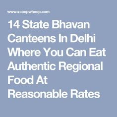 14 State Bhavan Canteens In Delhi Where You Can Eat Authentic Regional Food At Reasonable Rates