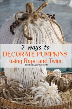 How to Decorate Pumpkins with Rope and Twine. Use faux pumpkins to decorate with rope, twine, or cord to make fall custom home decor. Faux Pumpkins, Glass Pumpkins, Painted Pumpkins, Pumpkin Show, Large Pumpkin, Fall Pillows, Diy Pillows, Fall Vignettes, Cut The Ropes