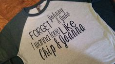 Forget Johnny & June... I wanna love like Chip & Joanna! I need this shirt in my life!!!