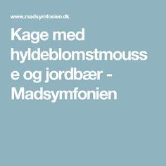 Kage med hyldeblomstmousse og jordbær - Madsymfonien