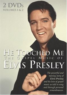 Elvis Presley: He Touched Me - The Gospel Music of Elvis Presley, Vol. 1  2  Have these and listen to them all the time as Elvis is my favorite singer anyway.