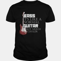 Bass #Guitar  Bass Just Like A Normal #Guitar But Much Cooler, Order HERE ==> https://www.sunfrog.com/Music/Bass-Guitar--Bass-Just-Like-A-Normal-Guitar-But-Much-Cooler-Guys-Black.html?47759, Please tag & share with your friends who would love it , #christmasgifts #birthdaygifts #renegadelife