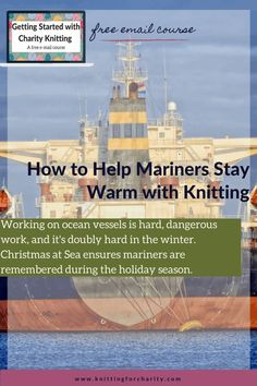 Working on ocean vessels is hard, dangerous work, and it's doubly hard in the winter. But Christmas at Sea ensures mariners are remembered during the holiday season. ... Read More about  How to Help Mariners Stay Warm with Knitting - Knitting for Charity