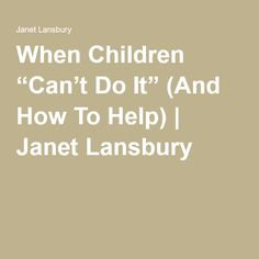 """When Children """"Can't Do It"""" (And How To Help) 