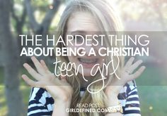 {BLOG} The Hardest Thing About Being a Christian Teen Girl