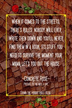 """Concrete Rose Discussion Questions and Review with Concrete Rose Curriculum """"When it comes to the streets, there's rules. Nobody will ever write them down and you'll never find them in a book. It's stuff you need to survive the moment your mama let's you out of the house."""" Concrete Rose Book Quote. Angie Thomas write a pre-quel to her award winning book- The Hate U Give. And it's a wonderful read! The Hobbit, Hobbit Hole, Concrete Rose, Quiz With Answers, Rose Quotes, Best Quotes From Books, Books For Self Improvement, Why Read, Award Winning Books"""
