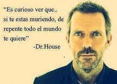 Frases célebres. Dr House.