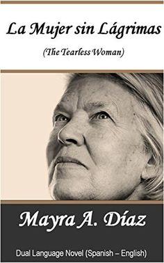 #UK #Spanish: Spanish Novels: La Mujer sin Lágrimas (The Tearless Women) (First Spanish Reader): Dual-Language Book - Learn Spanish (Spanish Edition) by Mayra A. Diaz, http://www.amazon.co.uk/dp/B010EEAJD4/ref=cm_sw_r_pi_dp_nRNkwb1GZJBYF