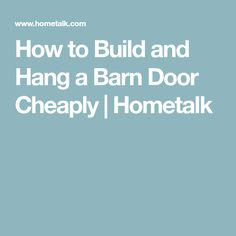How to Build and Hang a Barn Door Cheaply | Hometalk