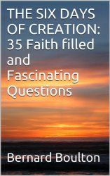 THE SIX DAYS OF CREATION: 35 Faith filled and Fascinating Questions