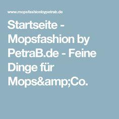 Startseite - Mopsfashion by PetraB.de - Feine Dinge für Mops&Co.