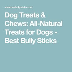Dog Treats & Chews: All-Natural Treats for Dogs - Best Bully Sticks
