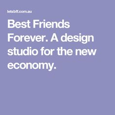 Best Friends Forever. A design studio for the new economy.