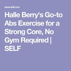 Halle Berry's Go-to Abs Exercise for a Strong Core, No Gym Required | SELF