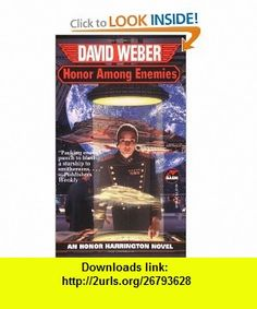 Honor Among Enemies (Honor Harrington #6) (9780671877835) David Weber , ISBN-10: 0671877836  , ISBN-13: 978-0671877835 ,  , tutorials , pdf , ebook , torrent , downloads , rapidshare , filesonic , hotfile , megaupload , fileserve