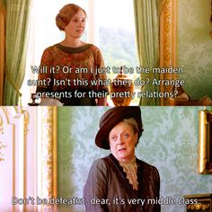"""Downton. """"Don't be defeatist, dear, it's very middle class."""""""